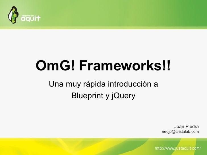 OmG! Frameworks!! Una muy rápida introducción a Blueprint y jQuery Joan Piedra [email_address]