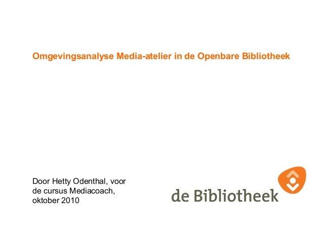 Omgevingsanalyse Media-atelier in de Openbare Bibliotheek Door Hetty Odenthal, voor de cursus Mediacoach, oktober 2010