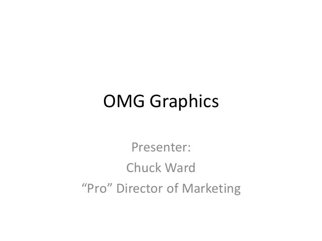 "OMG Graphics Presenter: Chuck Ward ""Pro"" Director of Marketing"