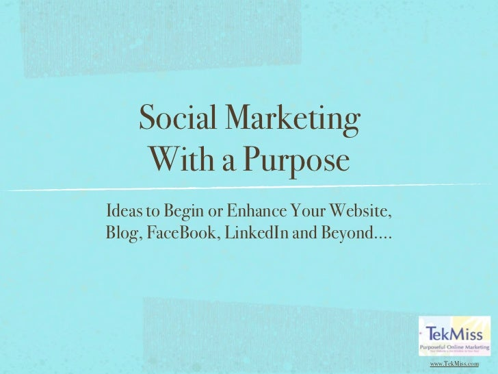 Social Marketing     With a PurposeIdeas to Begin or Enhance Your Website,Blog, FaceBook, LinkedIn and Beyond....         ...