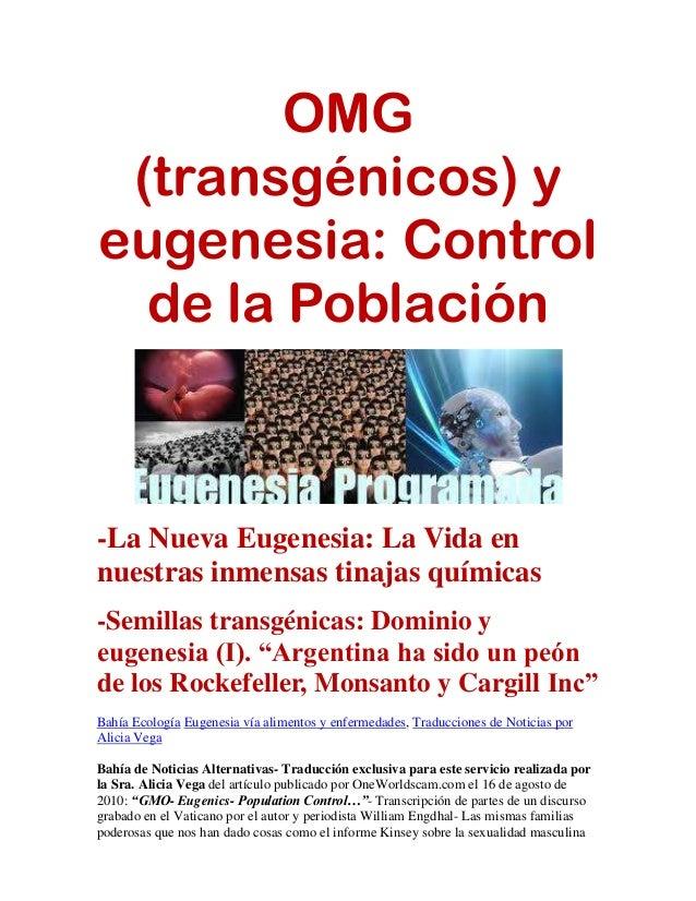 OMG (transgénicos) y eugenesia: Control de la Población -La Nueva Eugenesia: La Vida en nuestras inmensas tinajas químicas...