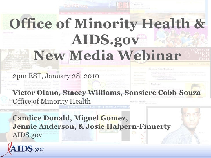 Office of Minority Health & AIDS.gov  New Media Webinar 2pm EST, January 28, 2010 Victor Olano, Stacey Williams, Sonsiere ...