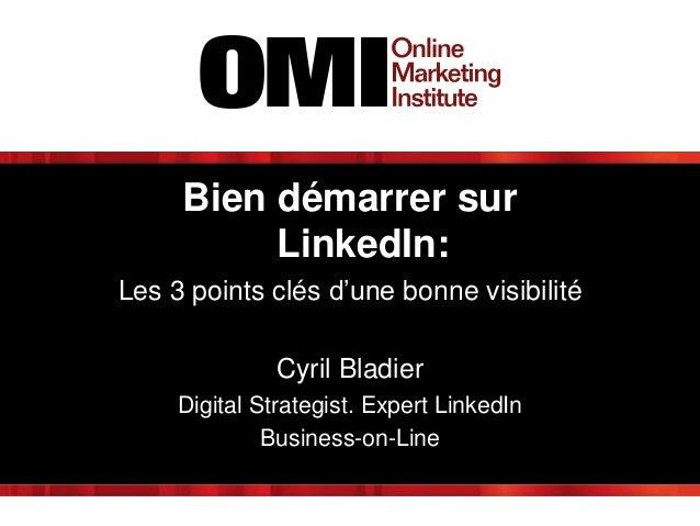 Bien démarrer sur LinkedIn: Les 3 points clés d'une bonne visibilité Cyril Bladier Digital Strategist. Expert LinkedIn Bus...
