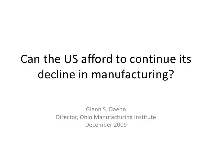 Can the US afford to continue its decline in manufacturing?<br />Glenn S. Daehn<br />Director, Ohio Manufacturing Institut...