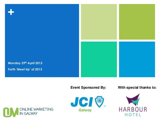 +Monday 29th April 2013Forth 'Meet Up' of 2013Event Sponsored By: With special thanks to: