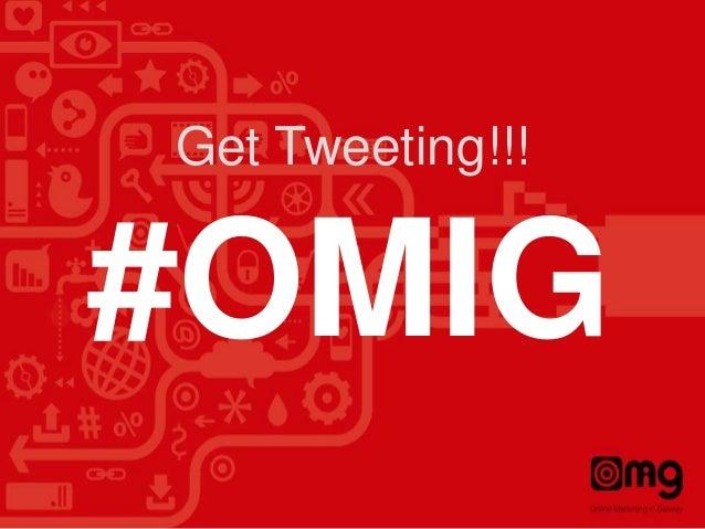 Get Tweeting!!!  #OMIG