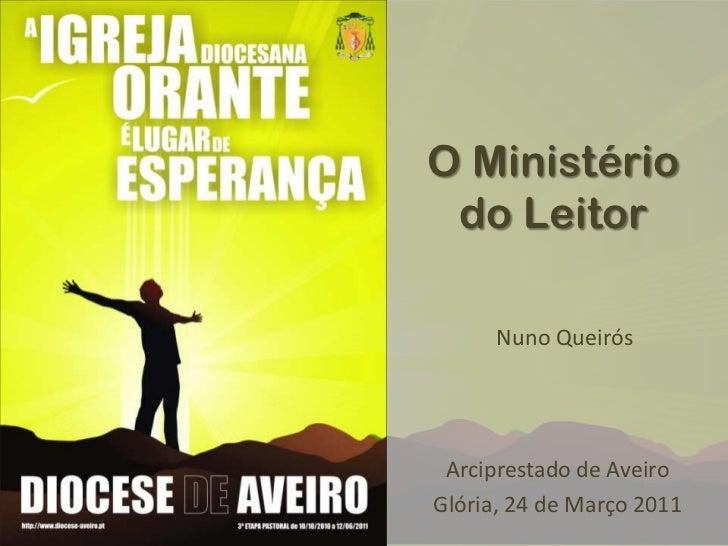 O Ministério do Leitor<br />Nuno Queirós<br />Arciprestado de Aveiro<br />Glória, 24 de Março 2011<br />