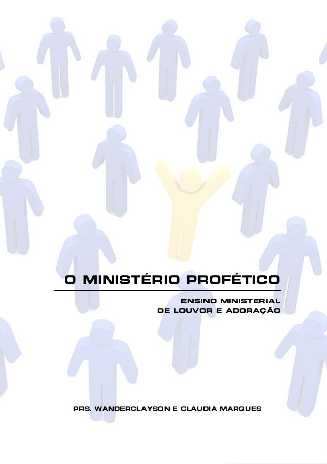O MINISTÉRIO PROFÉTICO ENSINO MINISTERIAL DE LOUVOR E ADORAÇÃO  PRS. WANDERCLAYSON E CLAUDIA MARQUES  1