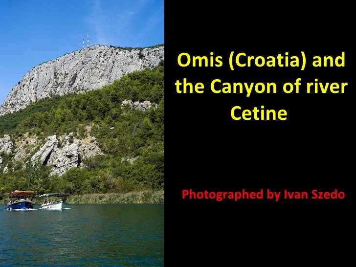 Omis (Croatia) and the Canyon of river Cetine  Photographed by Ivan Szedo