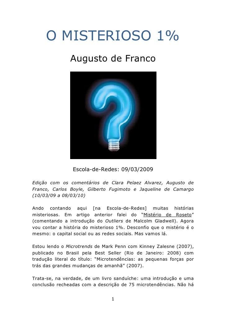 O MISTERIOSO 1%                Augusto de Franco                      Escola-de-Redes: 09/03/2009  Edição com os comentári...