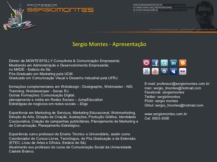 Sergio Montes - ApresentaçãoDiretor da MONTESFOLLY Consultoria & Comunicação Empresarial,Mestrando em Administração e Dese...