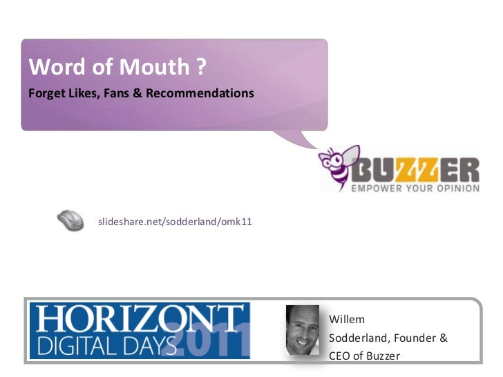 Word of Mouth ?<br />Forget Likes, Fans & Recommendations<br />slideshare.net/sodderland/omk11<br />Willem Sodderland, Fou...