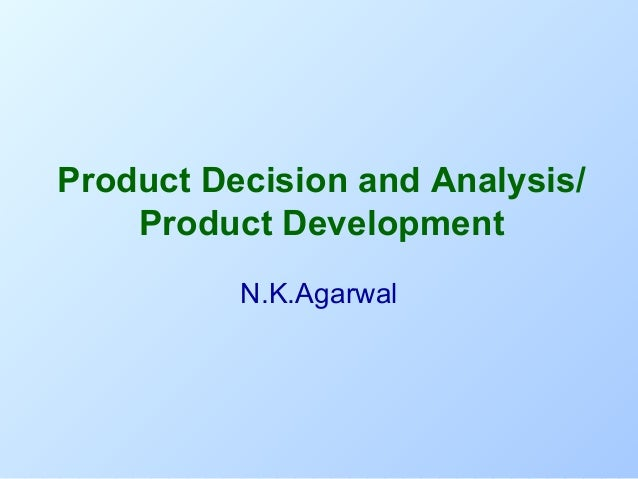 Product Decision and Analysis/ Product Development N.K.Agarwal