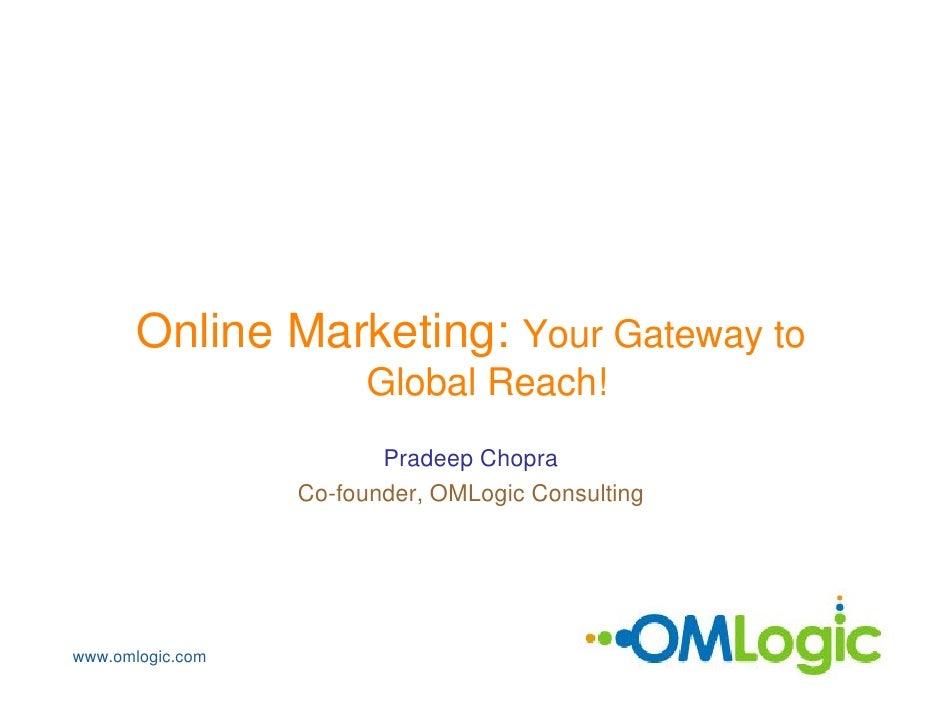 Online Marketing: Your Gateway to                        Global Reach!                          Pradeep Chopra            ...