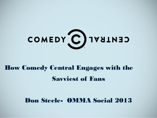 How Comedy Central Engages with theSavviest of FansDon Steele- OMMA Social 2013