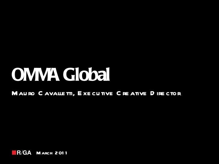 OMMA Global  Mauro Cavalletti, Executive Creative Director <ul><li>March 2011 </li></ul>
