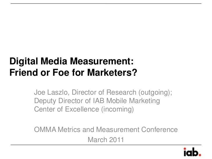 Digital Media Measurement:Friend or Foe for Marketers?<br />Joe Laszlo, Director of Research (outgoing); Deputy Director o...
