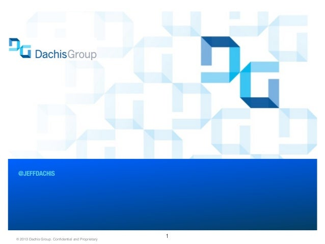 @JEFFDACHIS® 2013 Dachis Group. Confidential and Proprietary                                                    1