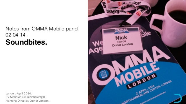 London,  April  2014.   By  Nicholas  Gill  @nicholasrgill.   Planning  Director,  Doner  London.   Notes from OMMA Mobile...