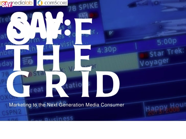 OFF THE GRID Marketing to the Next Generation Media Consumer