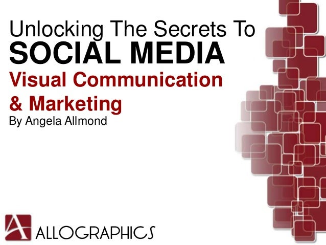 Unlocking The Secrets ToSOCIAL MEDIAVisual Communication& MarketingBy Angela Allmond