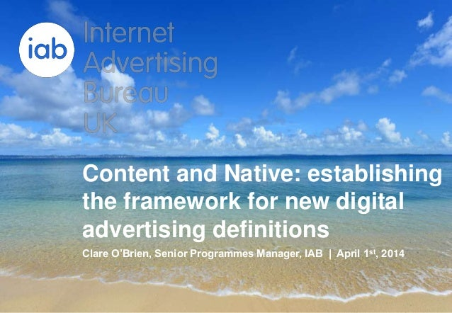 This is a PowerPoint presentation 17 April 2014 Content and Native: establishing the framework for new digital advertising...