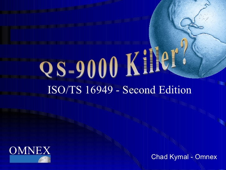 ISO/TS 16949 - Second Edition Chad Kymal - Omnex QS-9000 Killer? OMNEX