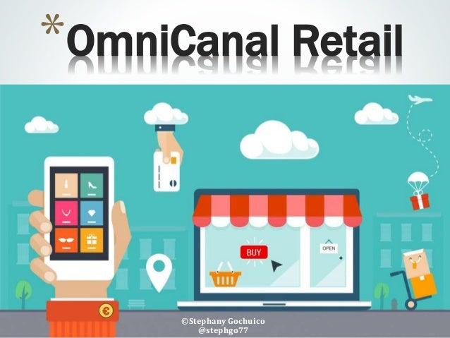 ©Stephany Gochuico @stephgo77 *OmniCanal Retail €