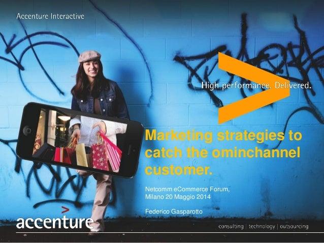 Netcomm eCommerce Forum, Milano 20 Maggio 2014 Federico Gasparotto Marketing strategies to catch the ominchannel customer.