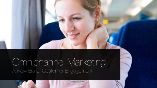 Omnichannel Marketing A New Era of Customer Engagement