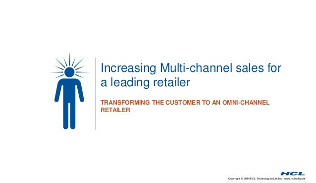 Copyright © 2014 HCL Technologies Limited | www.hcltech.com Increasing Multi-channel sales for a leading retailer TRANSFOR...