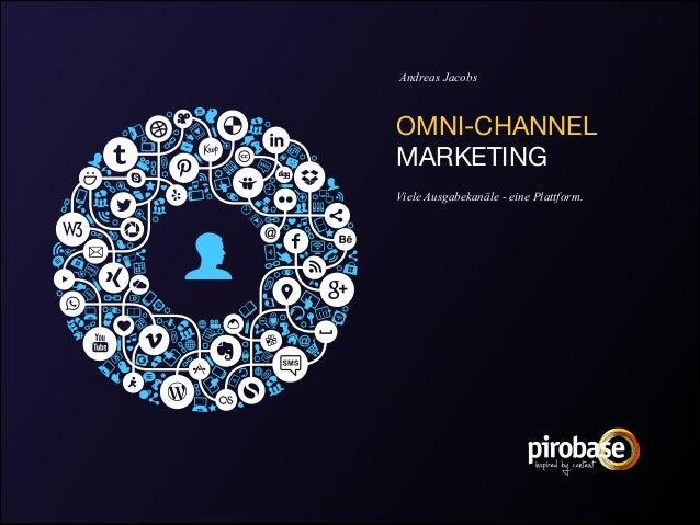 Andreas Jacobs  OMNI-CHANNEL  MARKETING  ! Viele Ausgabekanäle - eine Plattform.