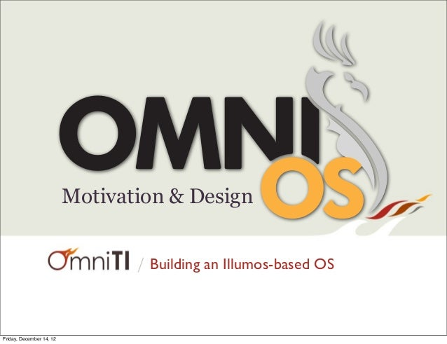 / Motivation & Design Building an Illumos-based OS Friday, December 14, 12