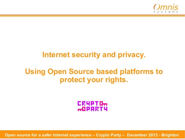 Internet security and privacy. Using Open Source based platforms to protect your rights.  Open source for a safer Internet...
