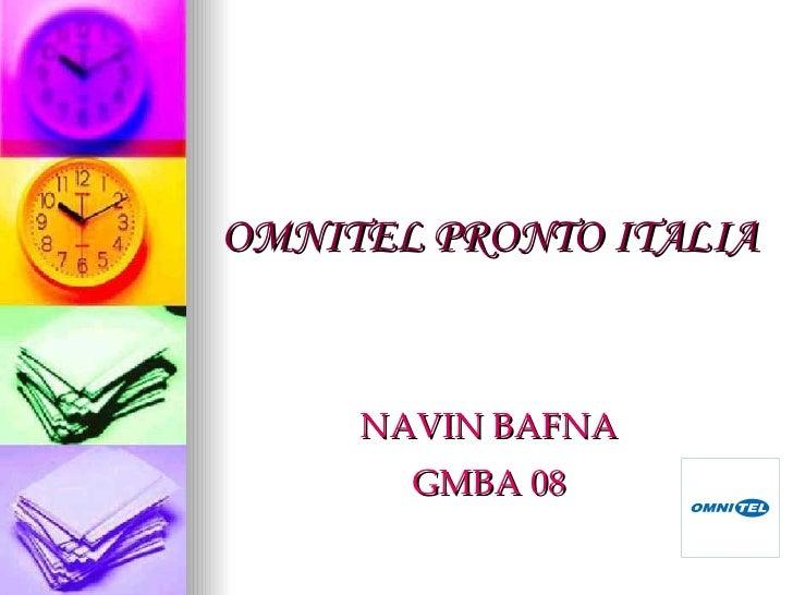 OMNITEL PRONTO ITALIA <ul><li>NAVIN BAFNA </li></ul><ul><li>GMBA 08 </li></ul>