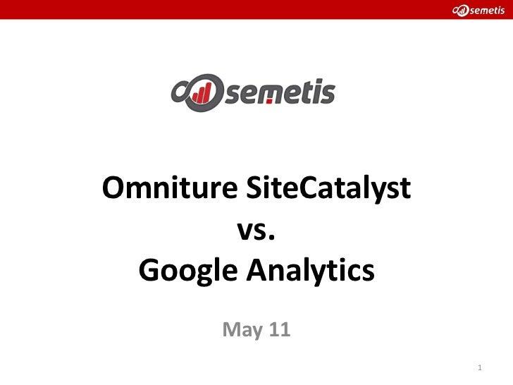 OmnitureSiteCatalystvs. Google Analytics<br />May11<br />1<br />