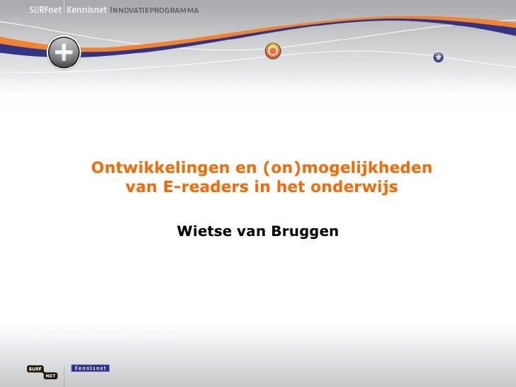 Ontwikkelingen en (on)mogelijkheden van E-readers in het onderwijs Wietse van Bruggen
