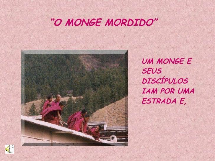 """"""" O MONGE MORDIDO"""" UM MONGE E SEUS DISCÍPULOS IAM POR UMA  ESTRADA E,"""