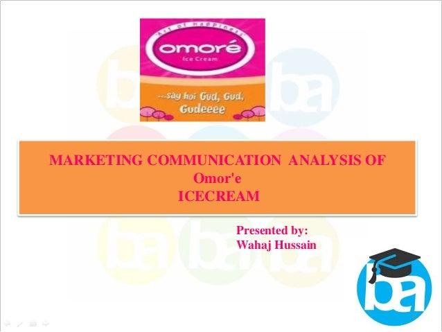 MARKETING COMMUNICATION ANALYSIS OF Omor'e ICECREAM Presented by: Wahaj Hussain  1