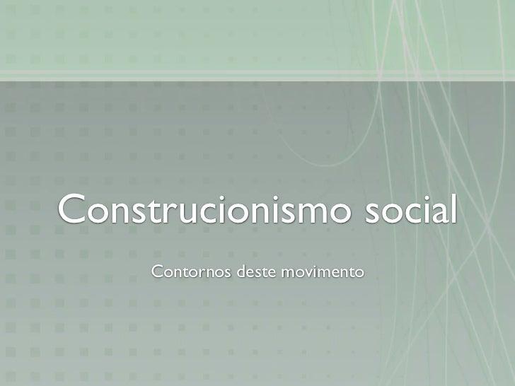 Construcionismo social     Contornos deste movimento