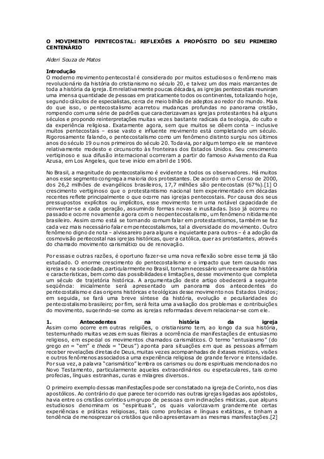 O MOVIMENTO PENTECOSTAL: REFLEXÕES A PROPÓSITO DO SEU PRIMEIRO  CENTENÁRIO  Alderi Souza de Matos  Introdução  O moderno m...