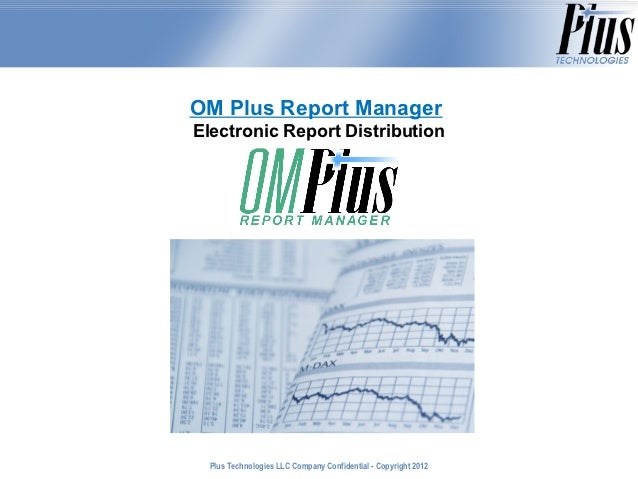 OM Plus Report ManagerElectronic Report Distribution  Plus Technologies LLC Company Confidential - Copyright 2011         ...