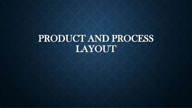 PRODUCT AND PROCESS LAYOUT