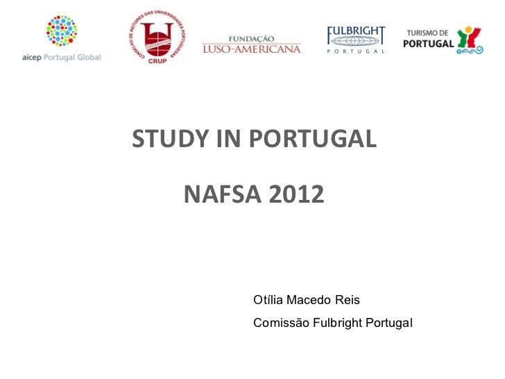 STUDY IN PORTUGAL NAFSA 2012 Otília Macedo Reis Comissão Fulbright Portugal
