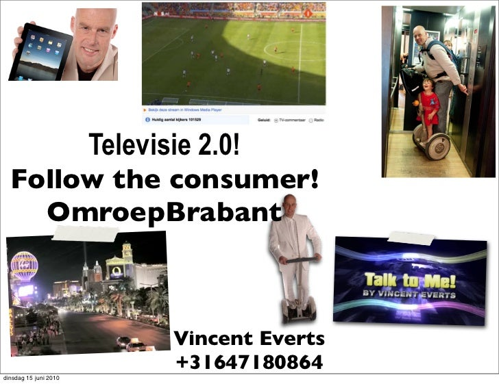 Televisie 2.0!   Follow the consumer!     OmroepBrabant                                  Vincent Everts                   ...