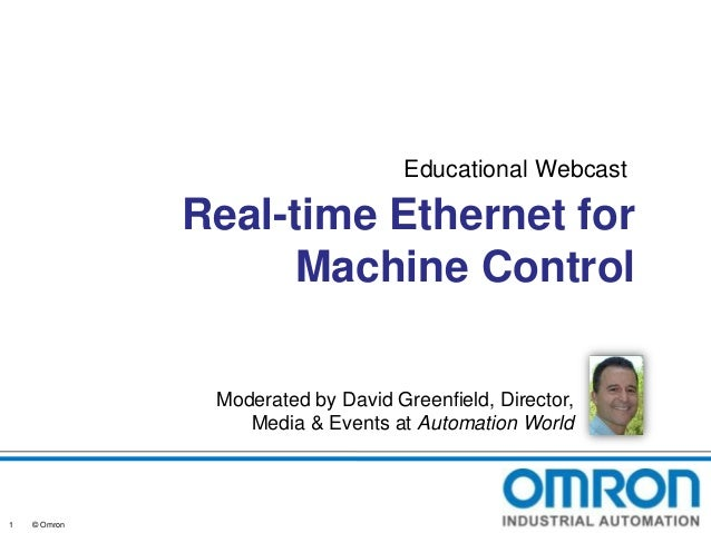 Educational Webcast  Real-time Ethernet for Machine Control Moderated by David Greenfield, Director, Media & Events at Aut...