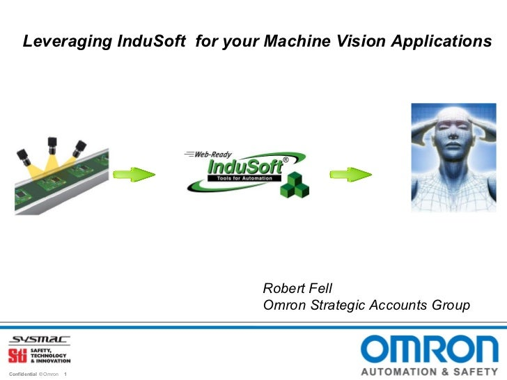 Leveraging InduSoft for your Machine Vision Applications                                 Robert Fell                      ...