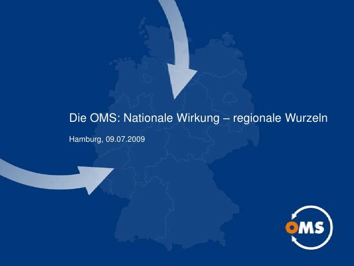 Die OMS: Nationale Wirkung – regionale WurzelnHamburg, 09.07.2009<br />