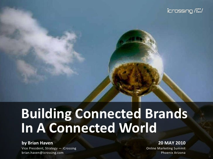 Building Connected Brands In A Connected World by Brian Haven                               20 MAY 2010 Vice President, St...
