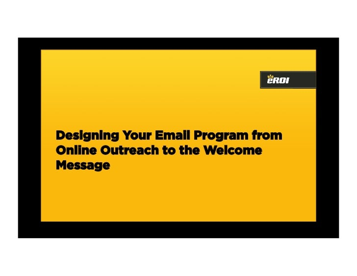Designing Your Email Program From Online Outreach To Welcome Email- Dylan Boyd, eROI